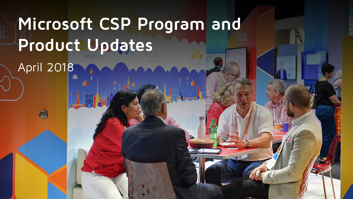 Microsoft CSP Program and Product Updates April 2018