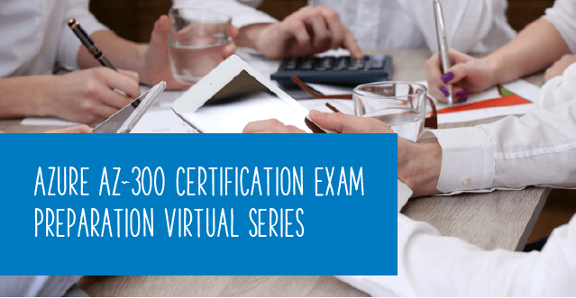 azure az-300 certification exam preparation virtual series